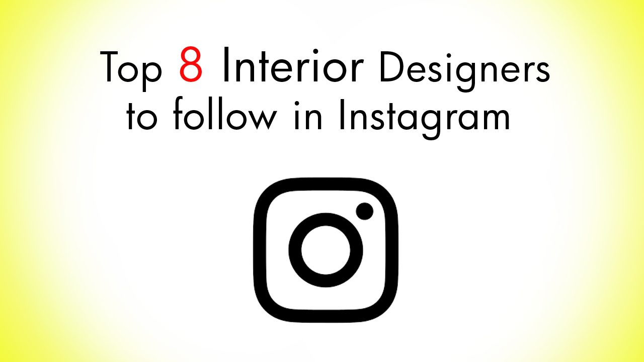 Top 8 Interior Designers to follow in Instagram